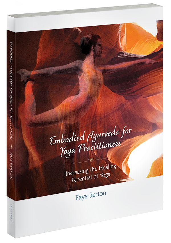 Embodied Ayurveda for Yoga Practitioners by Faye Berton